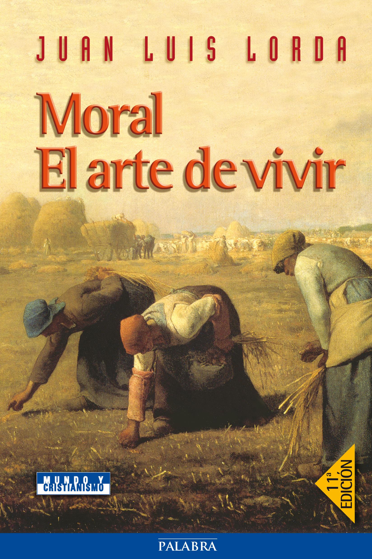 Libro: Moral. El arte de vivir de Juan Luis Lorda